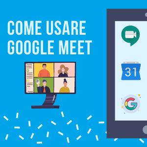 Come usare Google MEET?